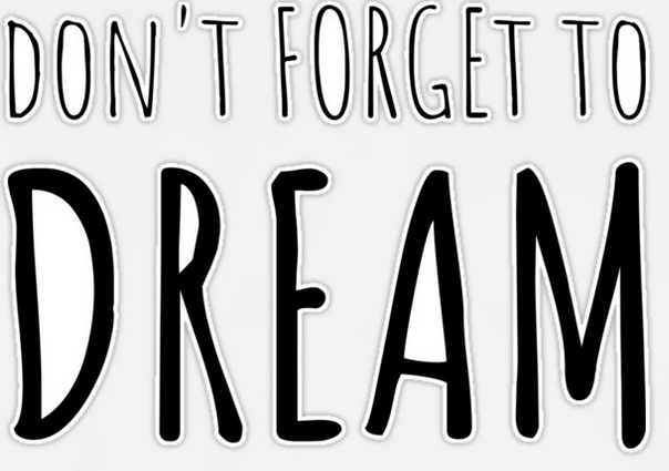 Don't forget to dream